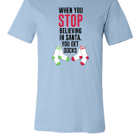 When You Stop Believing In Santa You Get Socks - Unisex T-shirt