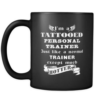 Personal Trainer - I'm a Tattooed Personal Trainer Just like a normal Trainer except much hotter - 11oz Black Mug