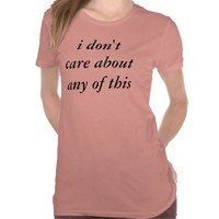 i don't care about any of this shirt from Zazzle.com