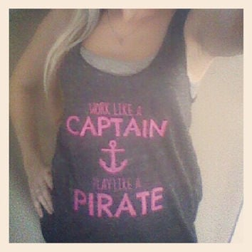 Work Like A Captain, Play Like A Pirate. Triblend Racer-back tank.  Sizes: Small-XLarge.