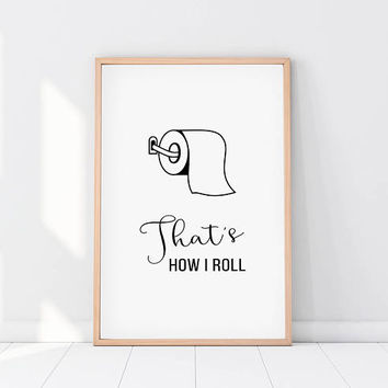 That's how i roll, Funny bathroom print, Bathroom decor, Bathroom sign, Bathroom wall art, Bathroom art, Funny wall art, Home decor