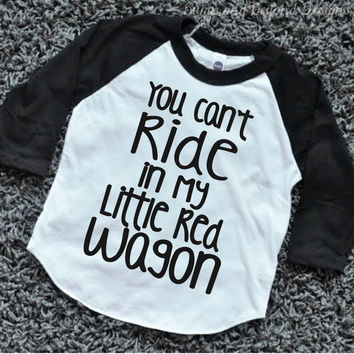 You Can't Ride in My Little Red Wagon Raglan Shirt Toddler Boy Clothes Hipster Baby Clothes Boy Clothing 099