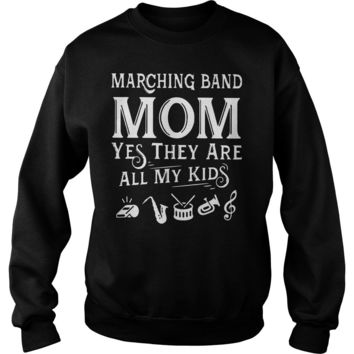 Marching band Mom yes they are all my kid shirt Sweatshirt Unisex