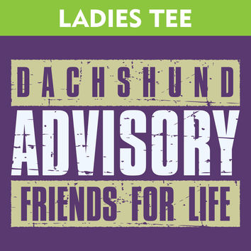 Dachshund Advisory Friends For Life Ladies T-Shirt