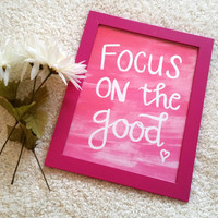 Focus on the good print Quote print Wall art for nursery, girls room, dorm room, or home decor 8 x 11