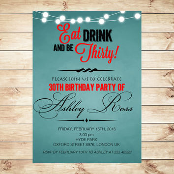 Eat Drink and be Thirty Party Invitations, 30th 40th 50th 60th fabulous birthday, 40th invitation, Thirty and Fabulous, Art Party Invitation