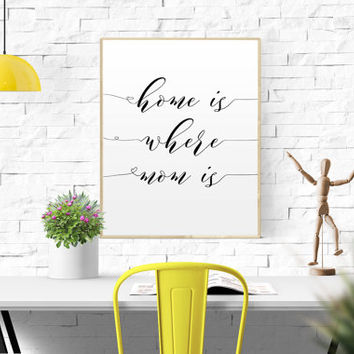 Mother's day print PRINTABLE mother day quote printable mothers day gifts Home is where mom is print wall art decor printable gifts for mom