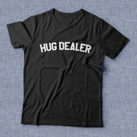 Hug dealer T Shirt Unisex womens gifts girls tumblr funny slogan fangirls daughter cute gifts birthday teens teenager