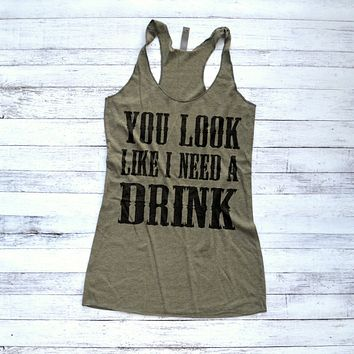 You Look Like I Need a Drink Justin Moore Tank Top
