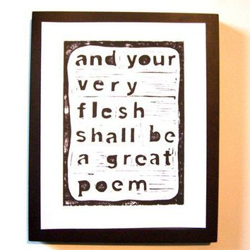 PRINT And your very flesh shall be a great poem by thebigharumph