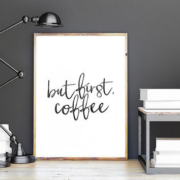 BUT FIRST COFFEE,Coffee Sign,Coffee Kitchen Wall Art,Kitchen Decor,Hand Lettering,Quote Print,Inspirational Quote,Bar Sign,Restaurant Decor