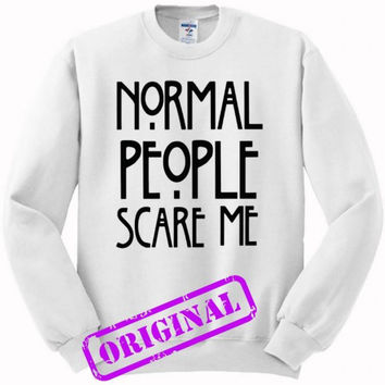 Normal people scare me for sweater white, sweatshirt white unisex adult