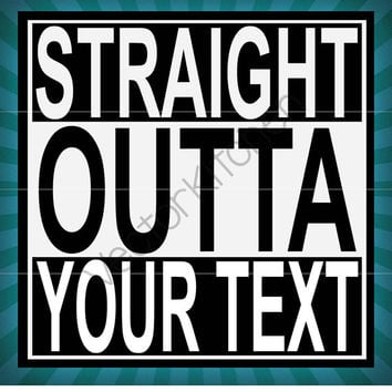 Straight Outta (Your Text) Template SVG EPS Silhouette DIY Cricut Printable Art Poster Vector Instant Download