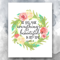 He has made everything beautiful, Ecclesiastes 3:11 Print