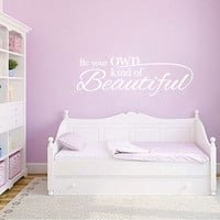 Be Your Own Kind of Beautiful - Vinyl Wall Decal Quote Lettering - Girl Baby Nursery Toddler Teen Wall Art 11H x 33W GQ003