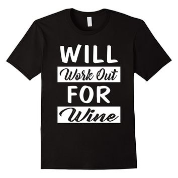 Will Work Out For Wine Shirt