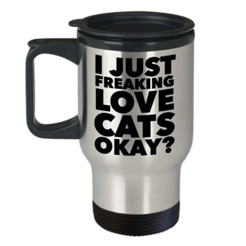 Funny Cat Lover Coffee Travel Mug - I Just Freaking Love Cats Okay? Stainless Steel Insulated Coffee Cup with Lid