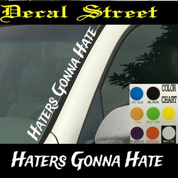 "Haters Gonna Hate Vertical  Windshield  Die Cut Vinyl Decal Sticker 4"" x 22"""
