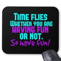 Time Flies - Have Fun! Mouse Pad