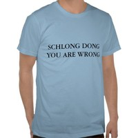 schlong dong you are wrong tee shirts from Zazzle.com
