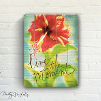Live In The Moment - Handscripted Inspration over photo of tropical red flower- Slatted Plank Wood Sign