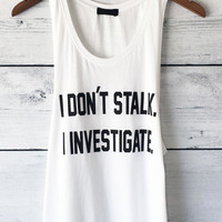 I Don't Stalk I Investigate Tank Top in White