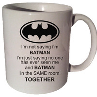 "I'm NOT saying I""M BATMAN funny 11 oz coffee tea mug"