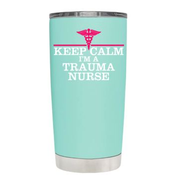 Keep Calm I'm a Trauma Nurse on Seafoam 20 oz Tumbler Cup