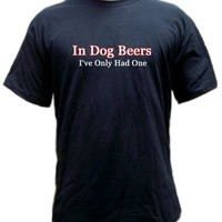 In Dog Beers I've Only Had One T-shirt -- Size X- Large