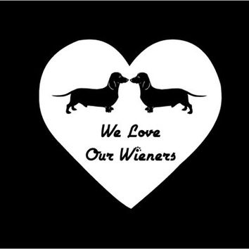 We Love our Wieners Car Decal Sticker Custom Vinyl Car Vehicle Auto Decal Dachshund Decal