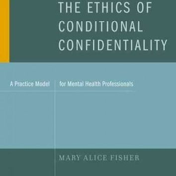 The Ethics of Conditional Confidentiality: A Practice Model for Mental Health Professionals