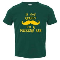If You Really Mustache I'm A PACKERS Fan Great Football Fan Graphic Tee Infants Toddlers Youth Sizes Packers Football