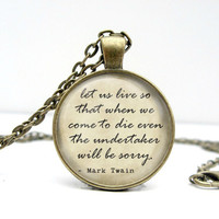 Mark Twain Necklace: Let Us Live Quote