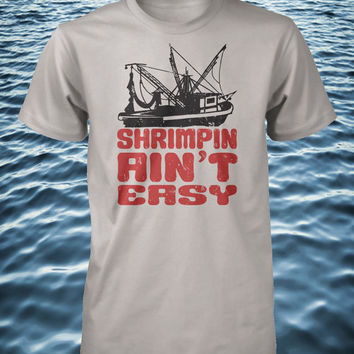 Shrimpin Aint Easy Funny Fishing Shirt Guys Humorous Ladies Tee Mens Womens Kids Youth Pimpin Parody Small Medium Large Xlarge 2XL 3XL 4XL