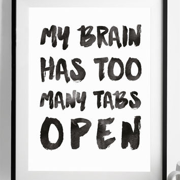 My Brain Has Too Many Tabs Open Print | Funny Wall Art | Art Print | Home Decor | Watercolor Script Art | Kitchen Art | Fuzzy and Birch