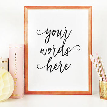 YOUR WORDS HERE, Custom Quote Design,Custom Art,Custom Poster,Custom Name,Custom Printable,Personalized Gift,Quote Prints,Typography Poster