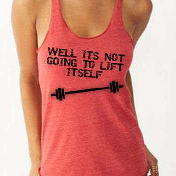 Well It's Not Going to Lift Itself CrossFit Tank