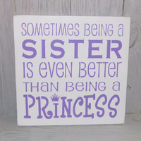 Sometimes Being A Sister Is Even Better Than Being A Princess -12 X 12 Painted Wood Sign-Childrens Room Decor-Custom Colors