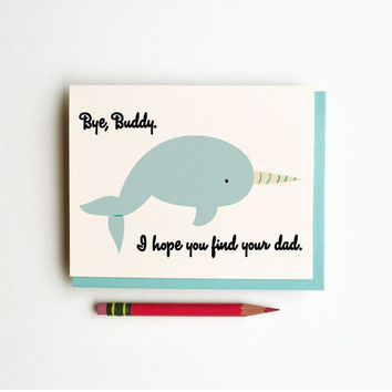 Bye Buddy I Hope You Find Your Dad funny clever sarcastic nostalgic elf movie quote holiday card with narwhal santa doodle illustration