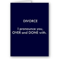 DIVORCE  I pronounce you,OVER and DONE with. Card from Zazzle.com
