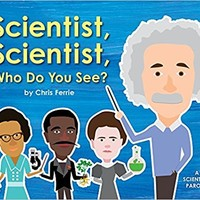 Scientist, Scientist, Who Do You See? Hardcover – April 3, 2018