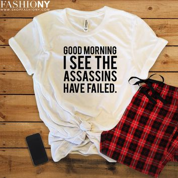 MORE STYLES! Good Morning I See The Assassins Have Failed, Funny Graphic Tees, Tank-Tops & Sweatshirts