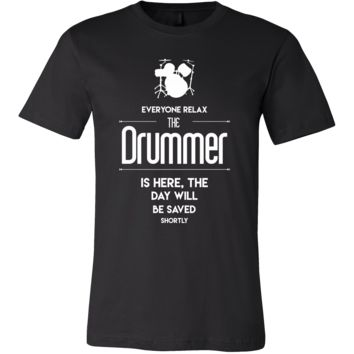 Drummer Shirt - Everyone relax the Drummer is here, the day will be save shortly - Profession Gift