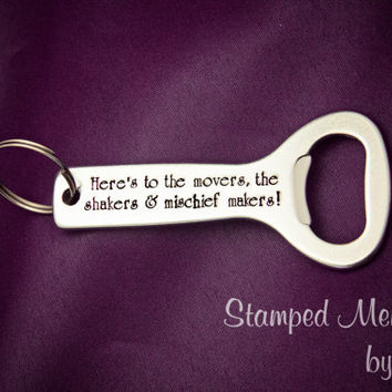 Movers, Shakers and Mischief Makers - Hand Stamped Aluminum Bottle Opener - Key Chain - Funny Gift for Beer Lover - Silly Keychain