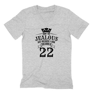 Don't be jealous just because I look this good at 22 birthday gift for friend bff mom dad grandparent  V Neck T Shirt