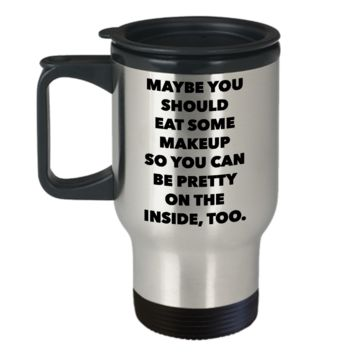 Snarky Gifts for Women Sarcastic Mug Maybe You Should Eat Some Makeup Funny Stainless Steel Insulated Travel Coffee Cup