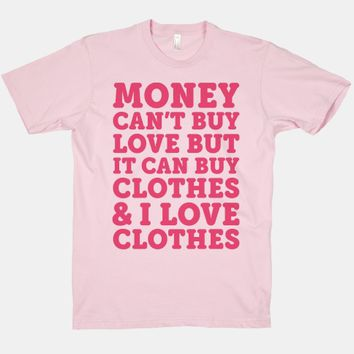 Money Can't Buy Love But It Can Buy Clothes & I Love Clothes