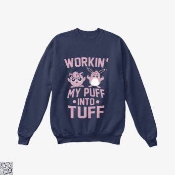 Workin' My Puff Into Tuff, Pokemon Crew Neck Sweatshirt