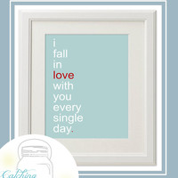 """Last Minute VALENTINES Day GIFT! I Fall In Love With You Every Single Day 8 x 10"""" Instant Download Perfect for Valentines day and beyond"""