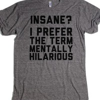 Insane? I prefer the term Mentally